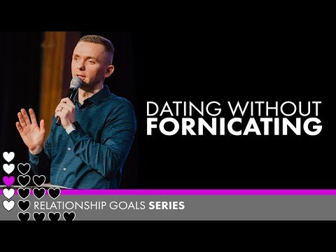 Dating Without Fornicating // #RelationshipGoals (Part 1)
