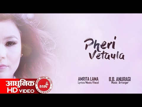 (Pheri Bhetaula - Amrita Lama   New Nepali Song 2074...5 min, 18 sec)