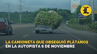 La camioneta que obsequió plátanos en la autopista 6 de Noviembre