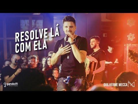 Guilherme Mecca - Resolve Lá Com Ela
