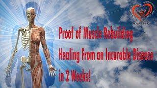 Proof of Muscle Rebuilding. Healing From an Incurable Disease in 2 Weeks!