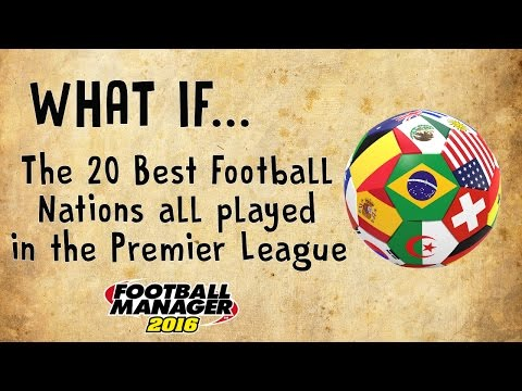 FM 16 Experiment - What if... The 20 Best Football Nations all played in the Premier league (видео)