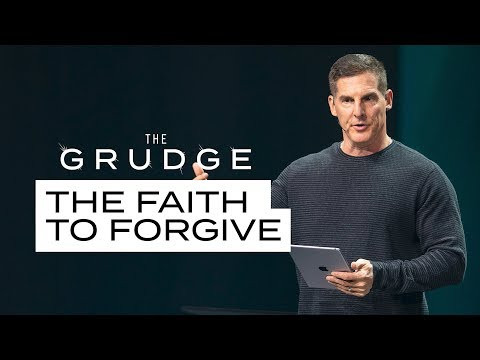 The Faith To Forgive - The Grudge