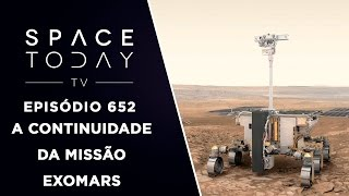 A Continuidade da Missão ExoMars - Space Today TV Ep.652 by Space Today