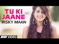 Tu ki Jaane | New Punjabi Song 2017 || Official Videos