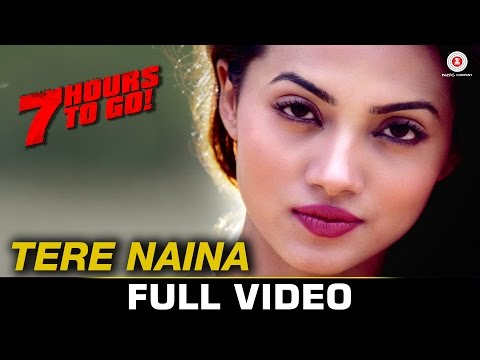 Tere Naina - Full Video   7 Hours To Go   Mohammad Irfan & Sarodee Borah   Shiv Pandit & Natasa S