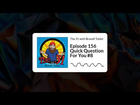 The 31 with Brandt Tobler... Quick Question For You #8