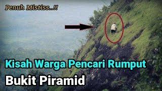 Video Sereeem !!! Ini Keangkeran Bukit Piramid Menurut Warga Sekitar MP3, 3GP, MP4, WEBM, AVI, FLV Juli 2019