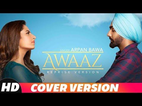 Awaaz (Reprised Version) | Arpan Bawa | Ammy Virk