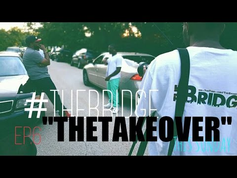 "The Bridge Web Series EP 6 ""The Takeover"" #RockYoDay"