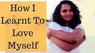 HOW I LEARNT TO LOVE MYSELF!   Ranju N