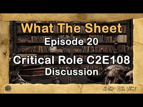 What The Sheet Podcast Episode 20   Critical Role C2E108 Discussion