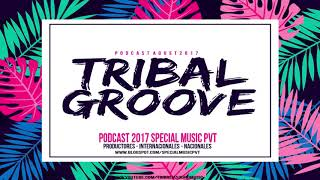 Música de Antro Agosto  Tribal Groove Special Music Pvt 2017 Groove  Tribal House 009