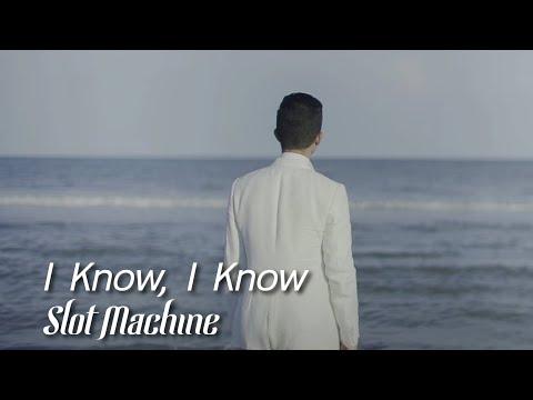 I Know, I Know [MV] - Slot Machine