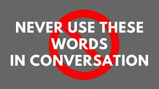 NEVER USE THESE WORDS IN CONVERSATION