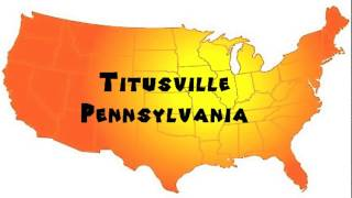 Titusville (PA) United States  city pictures gallery : How to Say or Pronounce USA Cities — Titusville, Pennsylvania