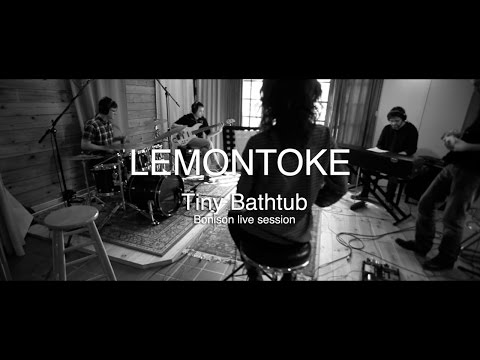 LEMONTOKE - Tiny Bathtub - live session