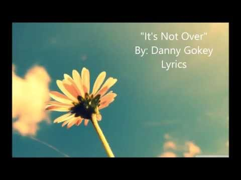 """It's Not Over"" By: Danny Gokey (Lyrics)"