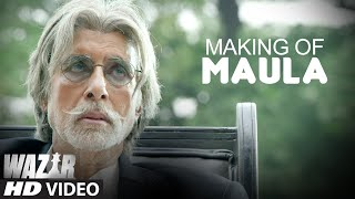 Making of 'Maula' Song  WAZIR  Amitabh Bachchan Farhan Akhtar