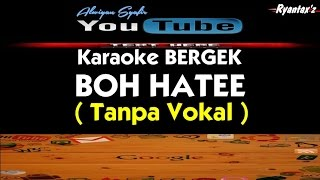 Karaoke Bergek - Boh Hatee (Tanpa Vokal)