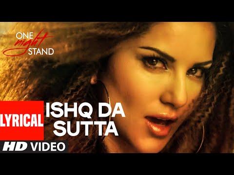 ISHQ DA SUTTA Full Song with Lyrics ONE NIGHT STAND Sunny Leone