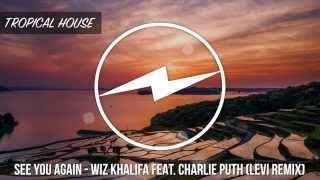 [Tropical House] See You Again - Wiz Khalifa Feat. Charlie Puth (Levi Remix)