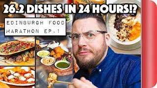 MARATHON FOOD CHALLENGE | 26.2 Dishes in 24 Hours | EDINBURGH Ep.1 by SORTEDfood