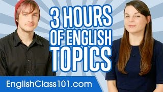 This 3 hours of English topics WILL make your English sound more natural! If you want to study more, click here: ...