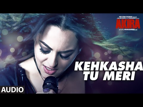 KEHKASHA TU MERI Full Audio Song | Akira | Sonaksh