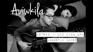 Video Astrid - Aku Bisa Apa (Aviwkila Cover) MP3, 3GP, MP4, WEBM, AVI, FLV Mei 2018