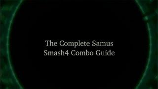 THE Smash 4 Samus Combo Guide ~2 hours of Samus Breakdown!