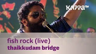 Video Fish Rock - Thaikkudam Bridge Live - Kappa TV MP3, 3GP, MP4, WEBM, AVI, FLV Juli 2018