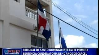 Tribunal de Santo Domingo Este emite primera sentencia condenatoria de 40 años de cárcel