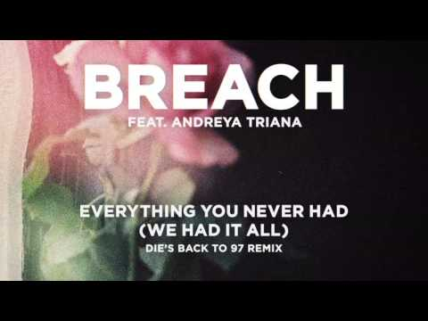 Breach ft. Andreya Triana - Everything You Never Had (DIE'S BACK TO 97 REMIX)