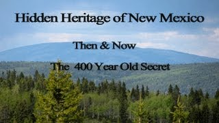 Hidden Hertiage of New Mexico: Then & Now – The 400 Year Old Secret