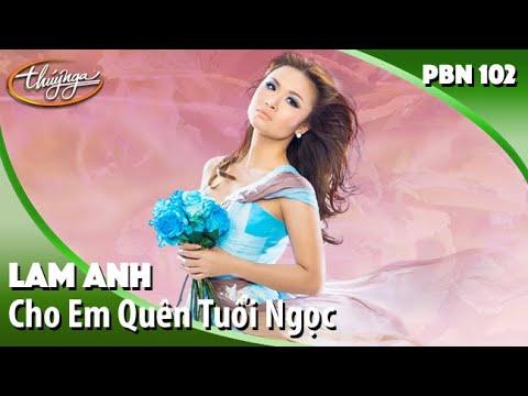 PBN 102 | Lam Anh - Cho Em Quên Tuổi Ngọc - Thời lượng: 5 phút, 39 giây.
