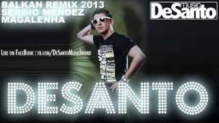 DeSanto Balkan Remix : Sergio Mendez - Magalenha 2013 [DeSantoMusic]