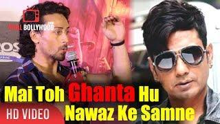 Watch Mai Toh Ghanta Hu Nawazuddin Siddiqui Ke Samne  Tiger Shroff Comment On Nawazuddin Siddiqui Acting Shake your...