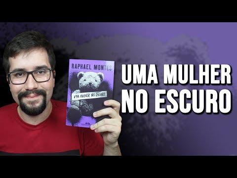 UMA MULHER NO ESCURO, de Raphael Montes - Resenha