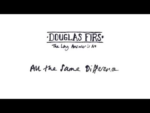 Douglas Firs - All The Same Difference