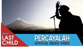 Video Last Child - Percayalah [OFFICIAL VIDEO] | @myLASTCHILD MP3, 3GP, MP4, WEBM, AVI, FLV Mei 2019