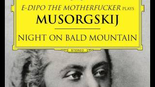 Nonton E-DIPO THE MOTHERFUCKER plays MUSORGSKIJ - Night on Bald Mountain (2013) Film Subtitle Indonesia Streaming Movie Download