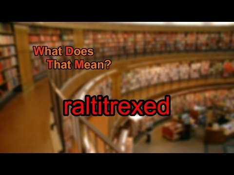 What does raltitrexed mean?