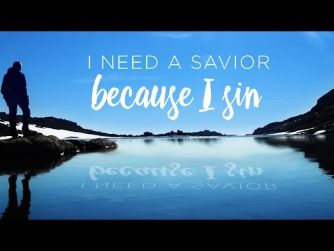 I Need a Savior: Because I Sin