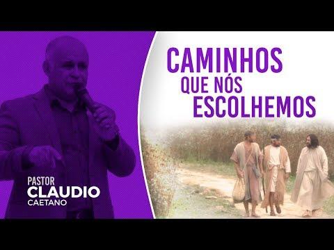 Caminhos Que Nós Escolhemos - Pr. Claudio Caetano