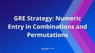 GRE Strategy: Numeric Entry In Combinations And Permutations  | Kaplan Test Prep
