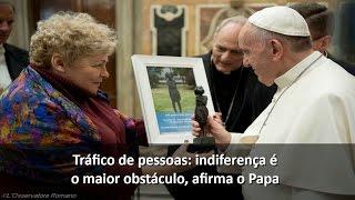 """O Papa sobre o tráfico de pessoas: """"indiferença é o maior obstáculo"""""""