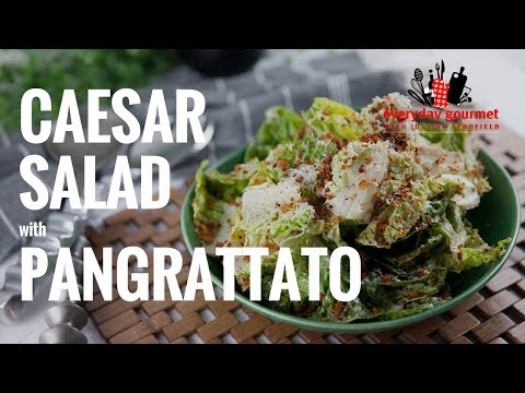 Caesar Salad with Pangrattato | Everyday Gourmet S7 E73