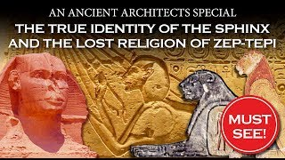 The Identity of The Sphinx Revealed and The Lost Religion of Zep-Tepi in Egypt | Ancient Architects