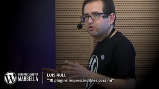 10 Plugins Imprescindibles Para Mi - Luis Rull - WordPress Meetup Marbella